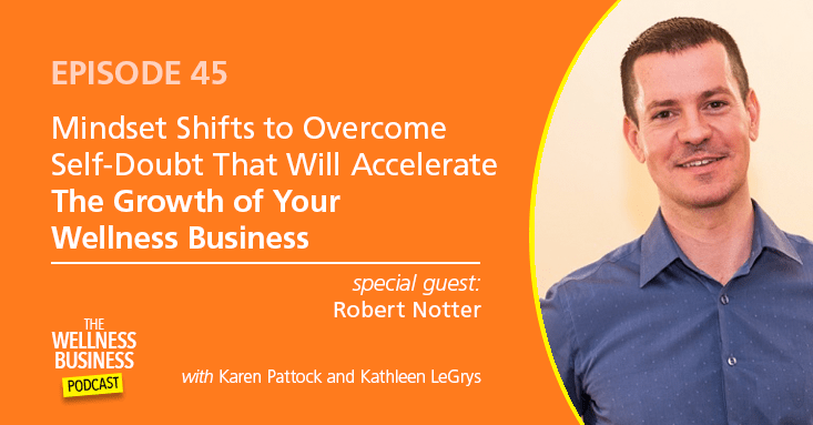 Episode 45 – Mindset Shifts to Overcome Self-Doubt That Will Accelerate The Growth of Your Wellness Business