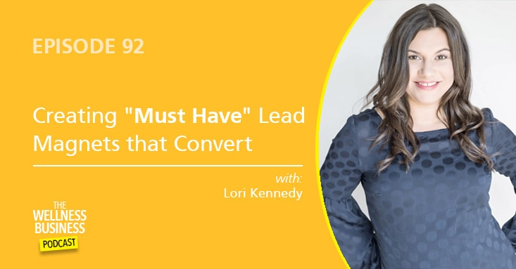 "Episode 92 – Creating ""Must Have"" Lead Magnets That Convert with Lori Kennedy"